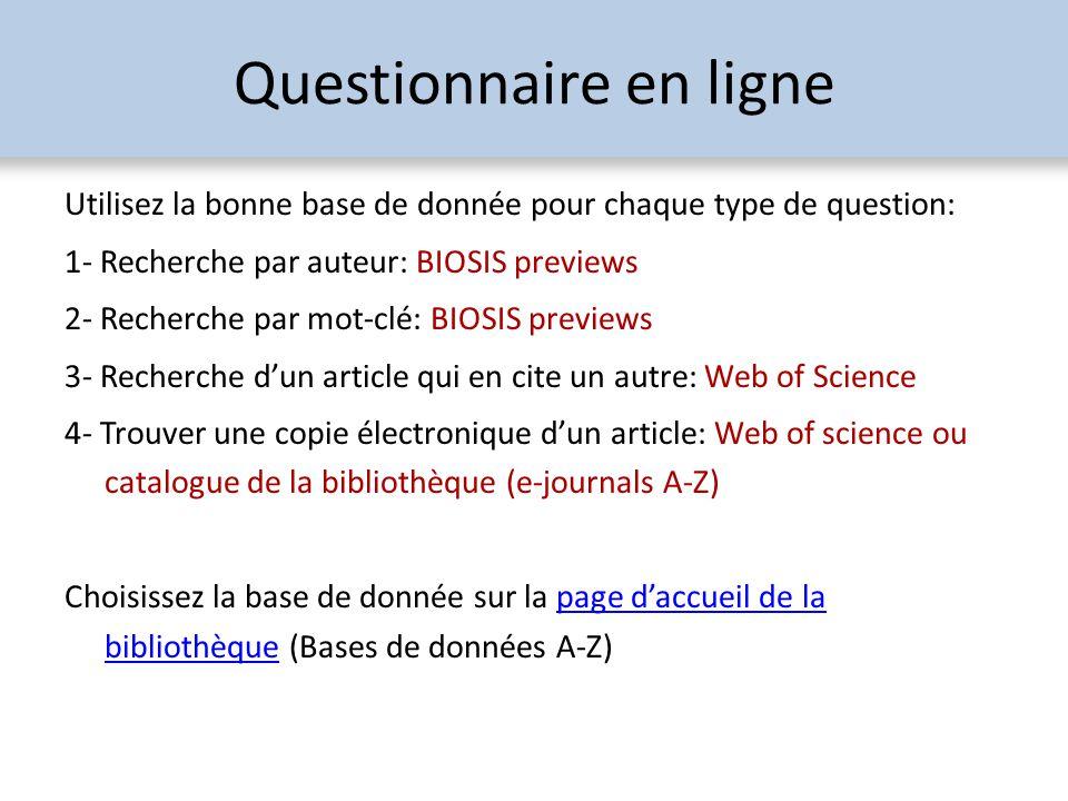 Questionnaire en ligne Utilisez la bonne base de donnée pour chaque type de question: 1- Recherche par auteur: BIOSIS previews 2- Recherche par mot-cl