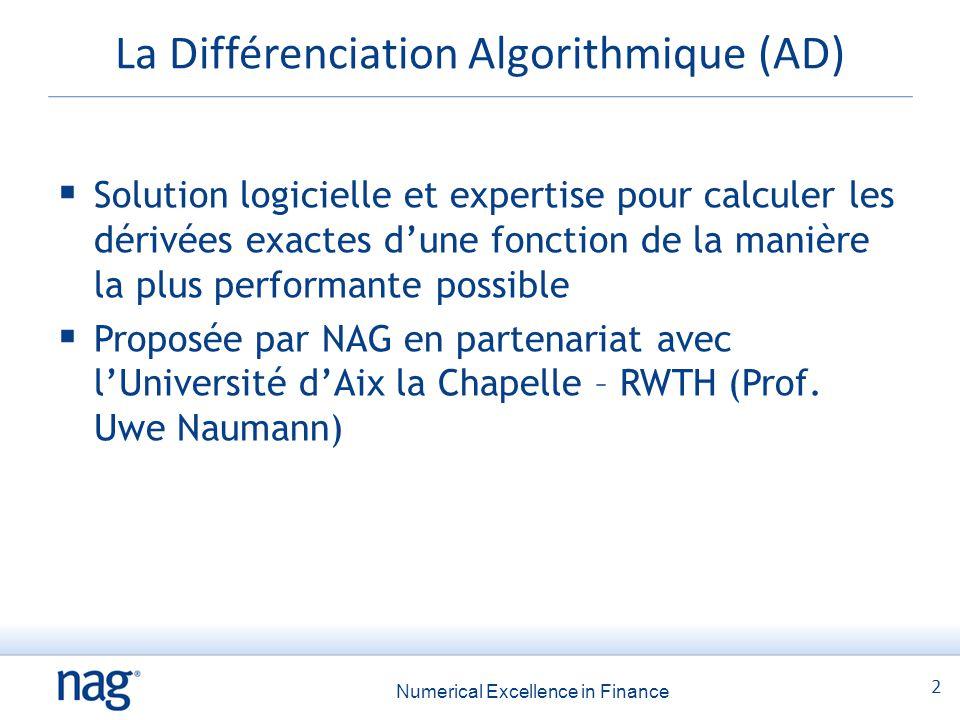 2 Numerical Excellence in Finance La Différenciation Algorithmique (AD)  Solution logicielle et expertise pour calculer les dérivées exactes d'une fonction de la manière la plus performante possible  Proposée par NAG en partenariat avec l'Université d'Aix la Chapelle – RWTH (Prof.