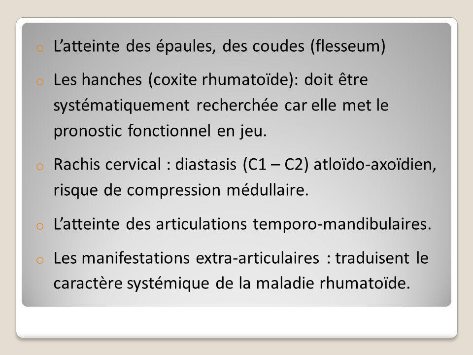 o L'atteinte des épaules, des coudes (flesseum) o Les hanches (coxite rhumatoïde): doit être systématiquement recherchée car elle met le pronostic fon
