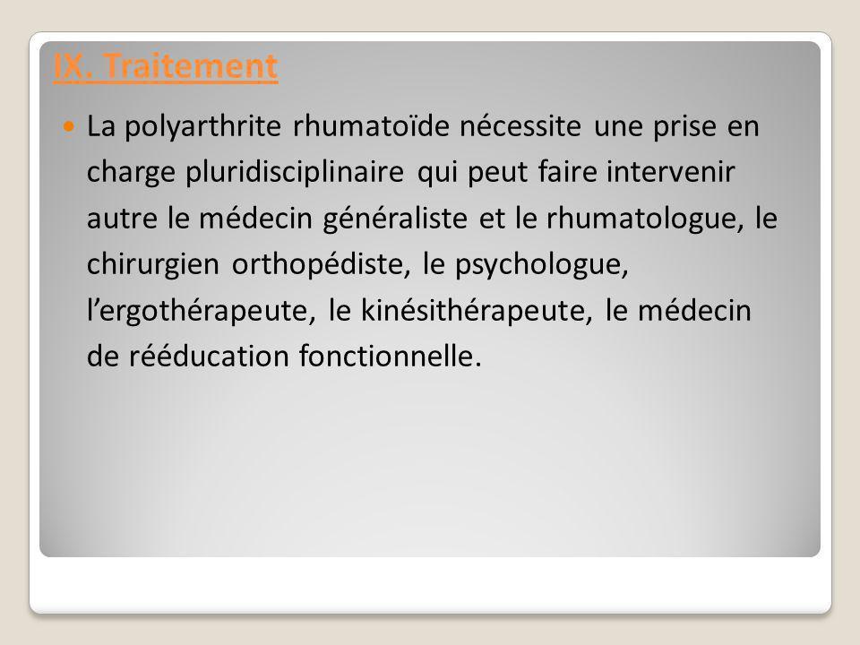 IX. Traitement La polyarthrite rhumatoïde nécessite une prise en charge pluridisciplinaire qui peut faire intervenir autre le médecin généraliste et l