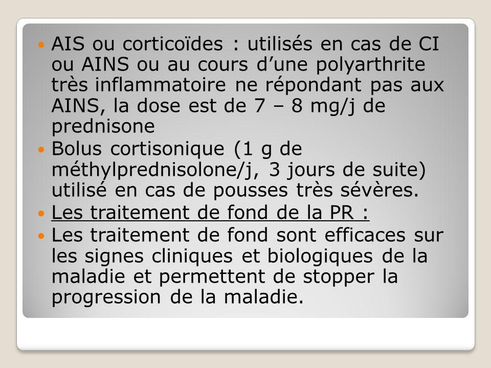 AIS ou corticoïdes : utilisés en cas de CI ou AINS ou au cours d'une polyarthrite très inflammatoire ne répondant pas aux AINS, la dose est de 7 – 8 m
