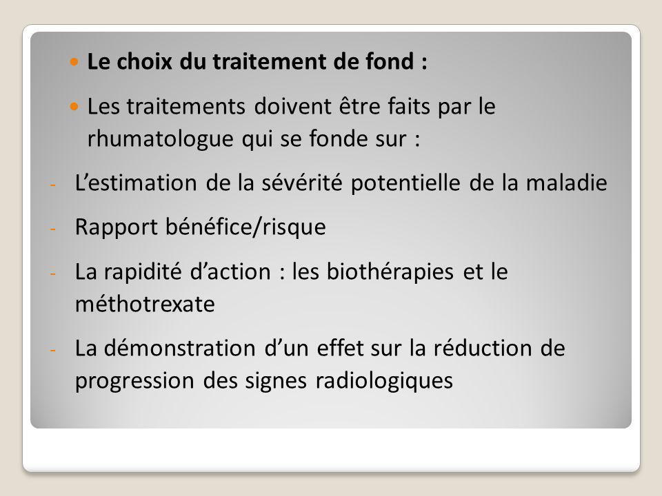 Le choix du traitement de fond : Les traitements doivent être faits par le rhumatologue qui se fonde sur : - L'estimation de la sévérité potentielle d