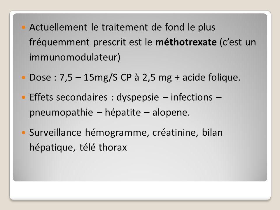 Actuellement le traitement de fond le plus fréquemment prescrit est le méthotrexate (c'est un immunomodulateur) Dose : 7,5 – 15mg/S CP à 2,5 mg + acid