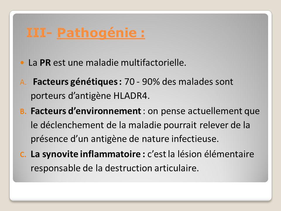 III- Pathogénie : La PR est une maladie multifactorielle. A. Facteurs génétiques : 70 - 90% des malades sont porteurs d'antigène HLADR4. B. Facteurs d