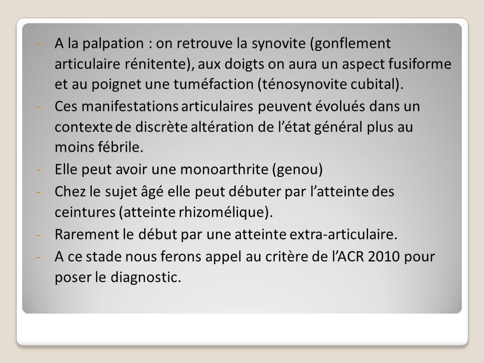 - A la palpation : on retrouve la synovite (gonflement articulaire rénitente), aux doigts on aura un aspect fusiforme et au poignet une tuméfaction (t
