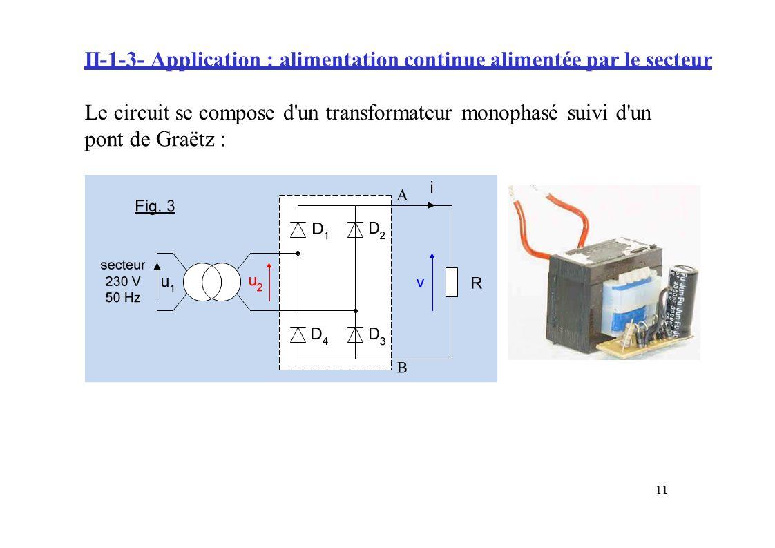 II-1-3- Application : alimentation continue alimentée par le secteur Le circuit se composed'untransformateurmonophasésuivid'un pontdeGraëtzGraëtz: 11