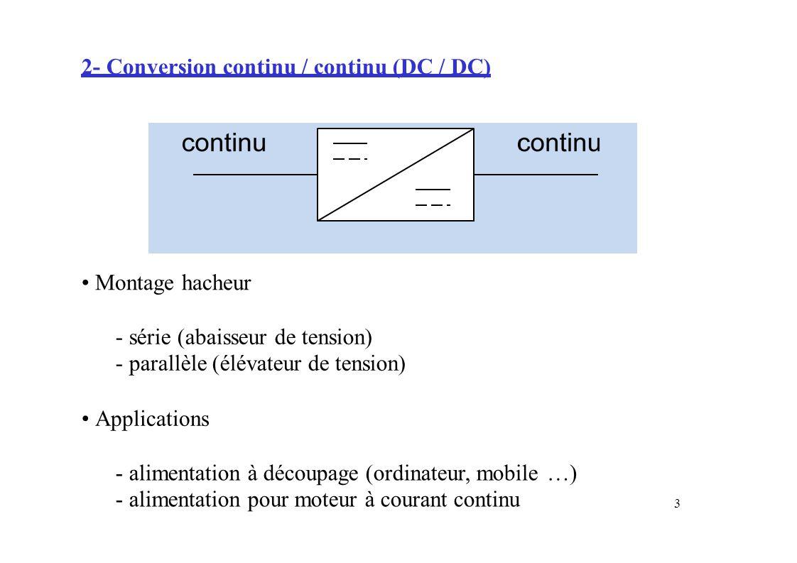 2- Conversion continu / continu (DC / DC) Montage hacheur - série (abaisseur de tension) - parallèle (élévateur de tension) Applications - alimentatio