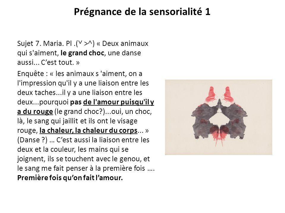 Prégnance de la sensorialité 1 Sujet 7. Maria. Pl.(˅ >˄) « Deux animaux qui s'aiment, le grand choc, une danse aussi... C'est tout. » Enquête : « les