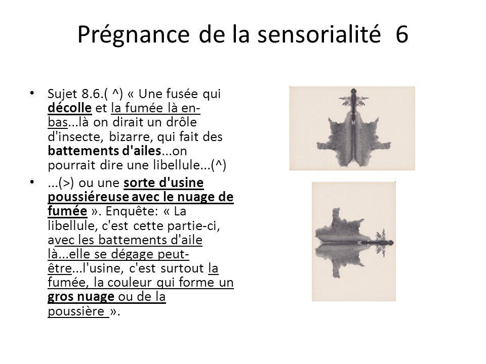Prégnance de la sensorialité 6 Sujet 8.6.( ^) « Une fusée qui décolle et la fumée là en- bas...là on dirait un drôle d insecte, bizarre, qui fait des battements d ailes...on pourrait dire une libellule...(^)...(>) ou une sorte d usine poussiéreuse avec le nuage de fumée ».