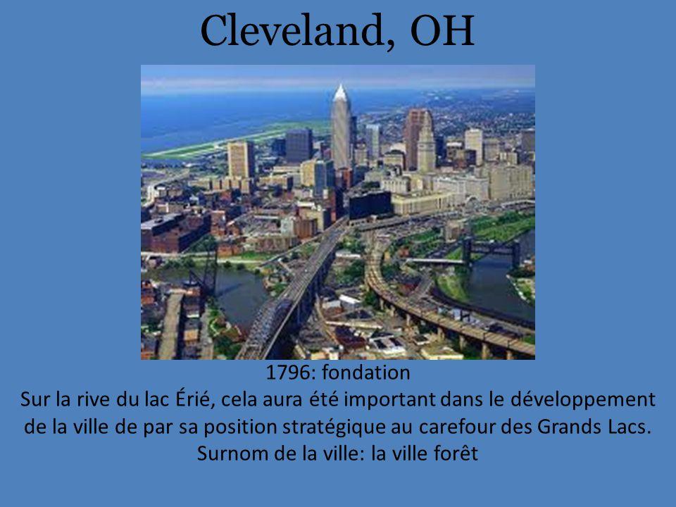 Cleveland, OH 1796: fondation Sur la rive du lac Érié, cela aura été important dans le développement de la ville de par sa position stratégique au carefour des Grands Lacs.