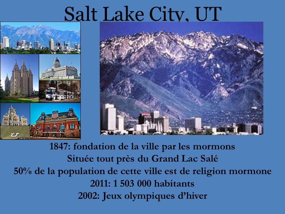 Salt Lake City, UT 1847: fondation de la ville par les mormons Située tout près du Grand Lac Salé 50% de la population de cette ville est de religion mormone 2011: 1 503 000 habitants 2002: Jeux olympiques d'hiver