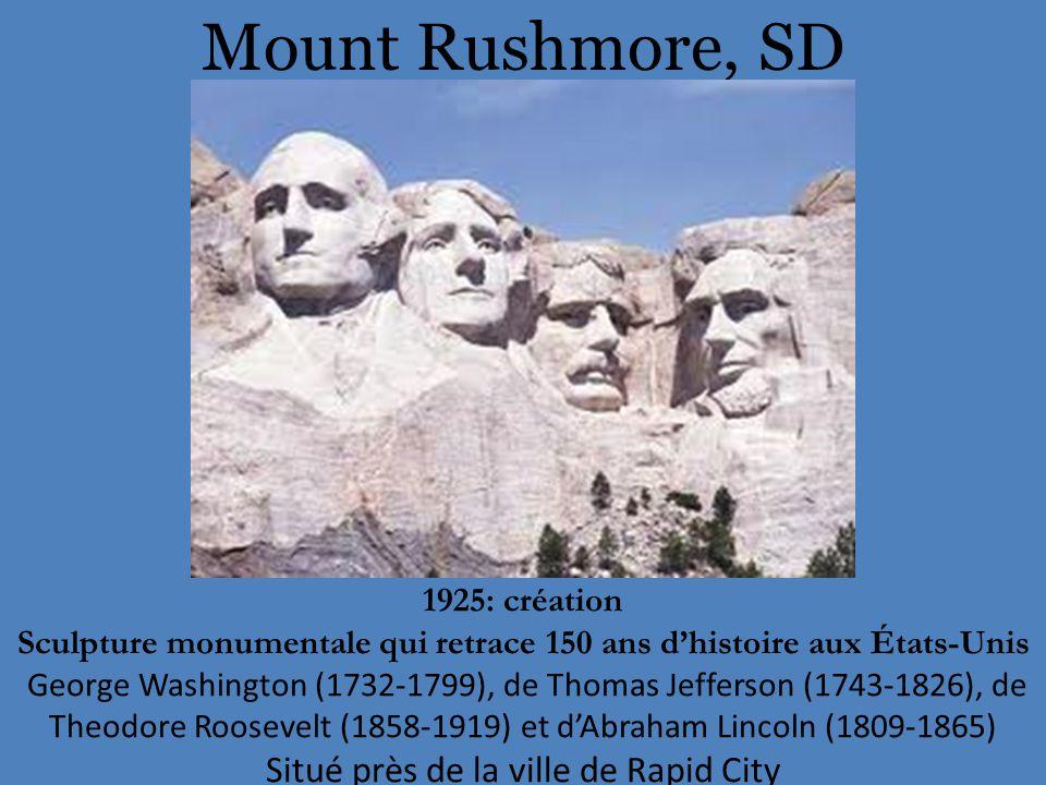 Mount Rushmore, SD 1925: création Sculpture monumentale qui retrace 150 ans d'histoire aux États-Unis George Washington (1732-1799), de Thomas Jefferson (1743-1826), de Theodore Roosevelt (1858-1919) et d'Abraham Lincoln (1809-1865) Situé près de la ville de Rapid City