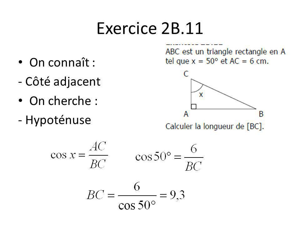 Exercice 2B.11 On connaît : - Côté adjacent On cherche : - Hypoténuse