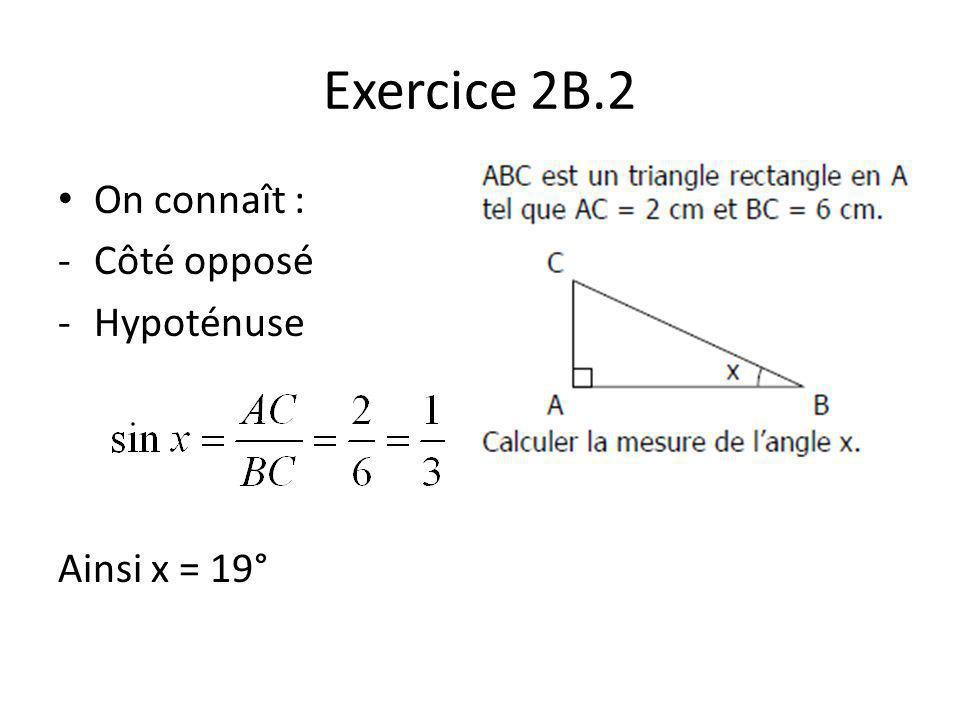 Exercice 2B.2 On connaît : -Côté opposé -Hypoténuse Ainsi x = 19°