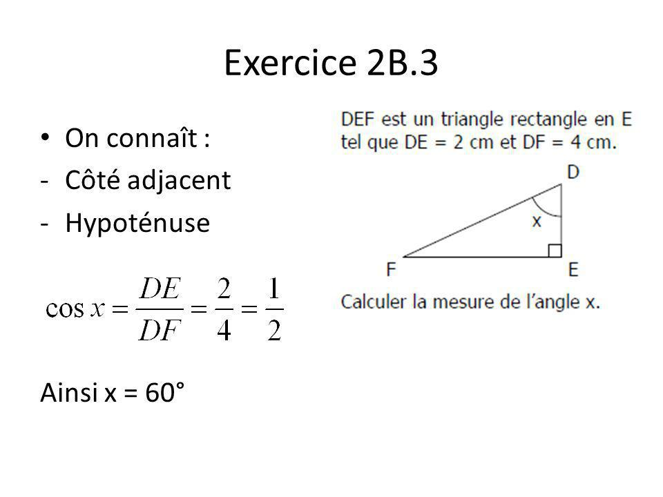 Exercice 2B.4 On connaît : -Côté opposé -Hypoténuse Ainsi x = 23°