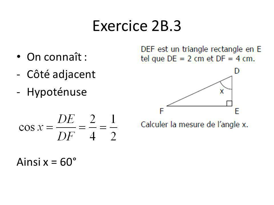 Exercice 2B.3 On connaît : -Côté adjacent -Hypoténuse Ainsi x = 60°