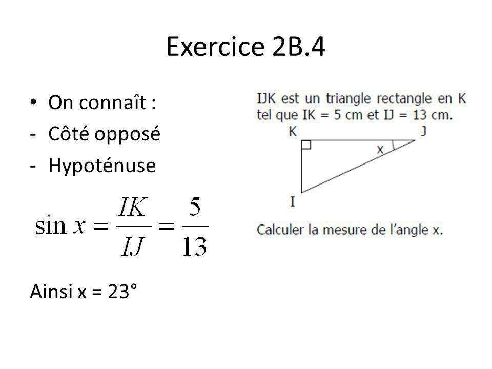 Exercice 2B.5 On connaît : -Côté adjacent -Côté opposé Ainsi x = 70°