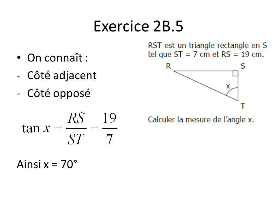 Exercice 2B.6 On connaît : - Hypoténuse On cherche : -Côté adjacent