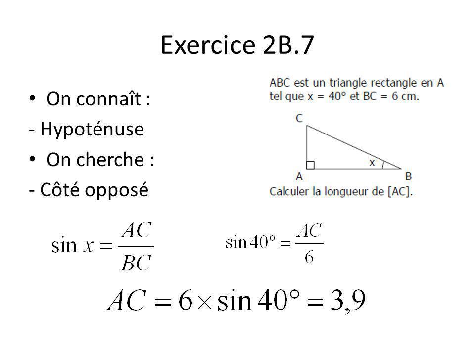 Exercice 2B.8 On connaît : - Côté adjacent On cherche : - Côté opposé