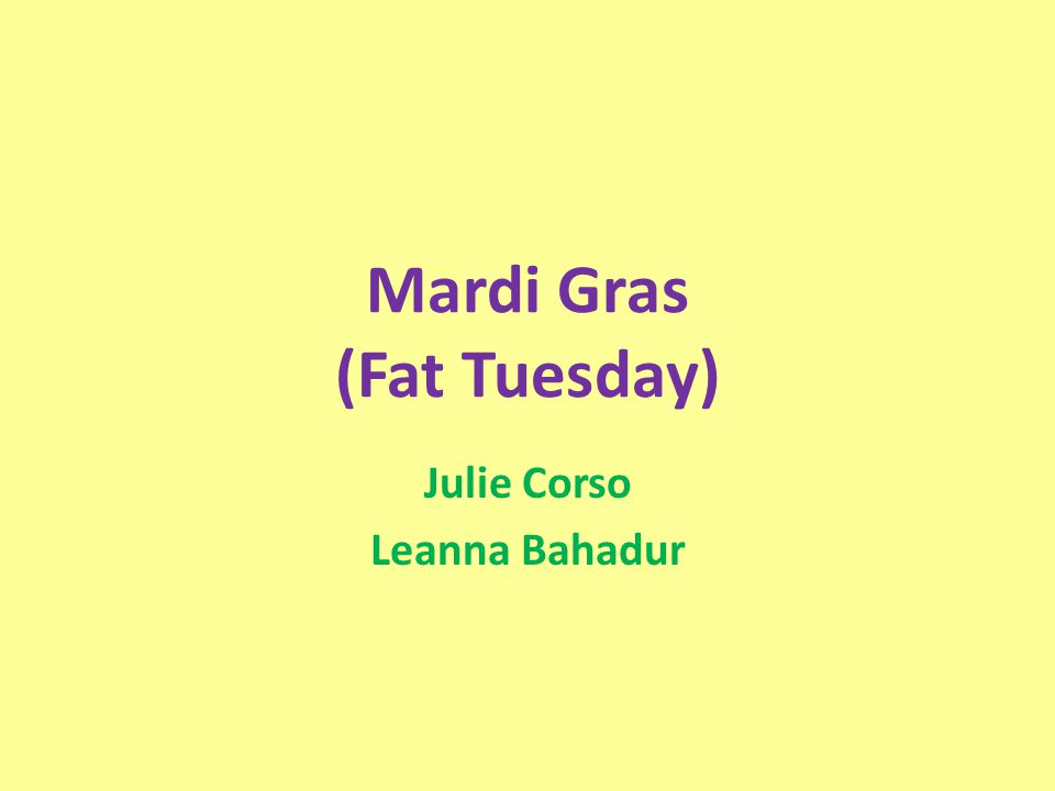 Mardi Gras (Fat Tuesday) Julie Corso Leanna Bahadur