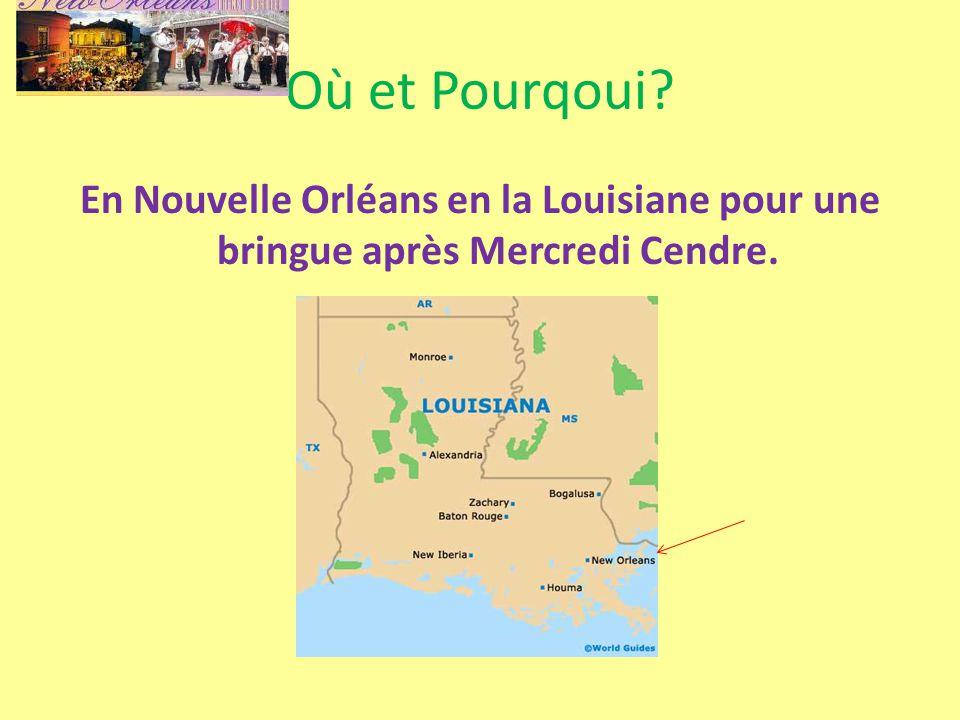 Où et Pourqoui En Nouvelle Orléans en la Louisiane pour une bringue après Mercredi Cendre.