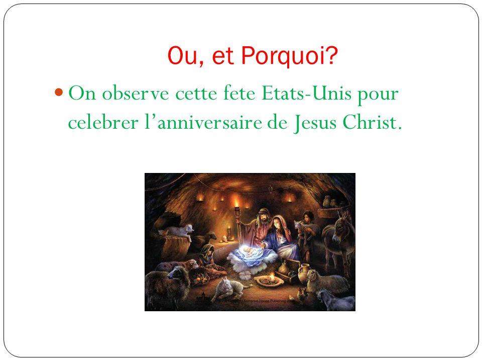 Ou, et Porquoi? On observe cette fete Etats-Unis pour celebrer l'anniversaire de Jesus Christ.