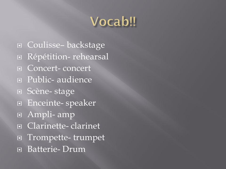  Coulisse– backstage  Répétition- rehearsal  Concert- concert  Public- audience  Scène- stage  Enceinte- speaker  Ampli- amp  Clarinette- clarinet  Trompette- trumpet  Batterie- Drum
