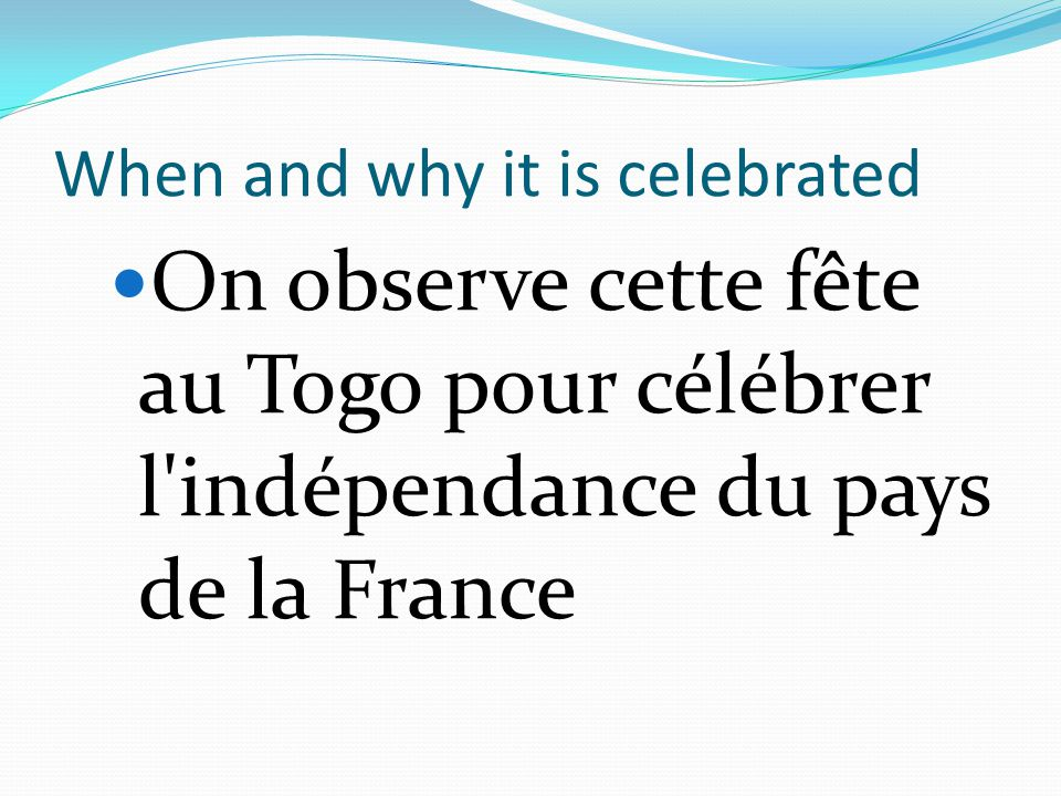 When and why it is celebrated On observe cette fête au Togo pour célébrer l indépendance du pays de la France