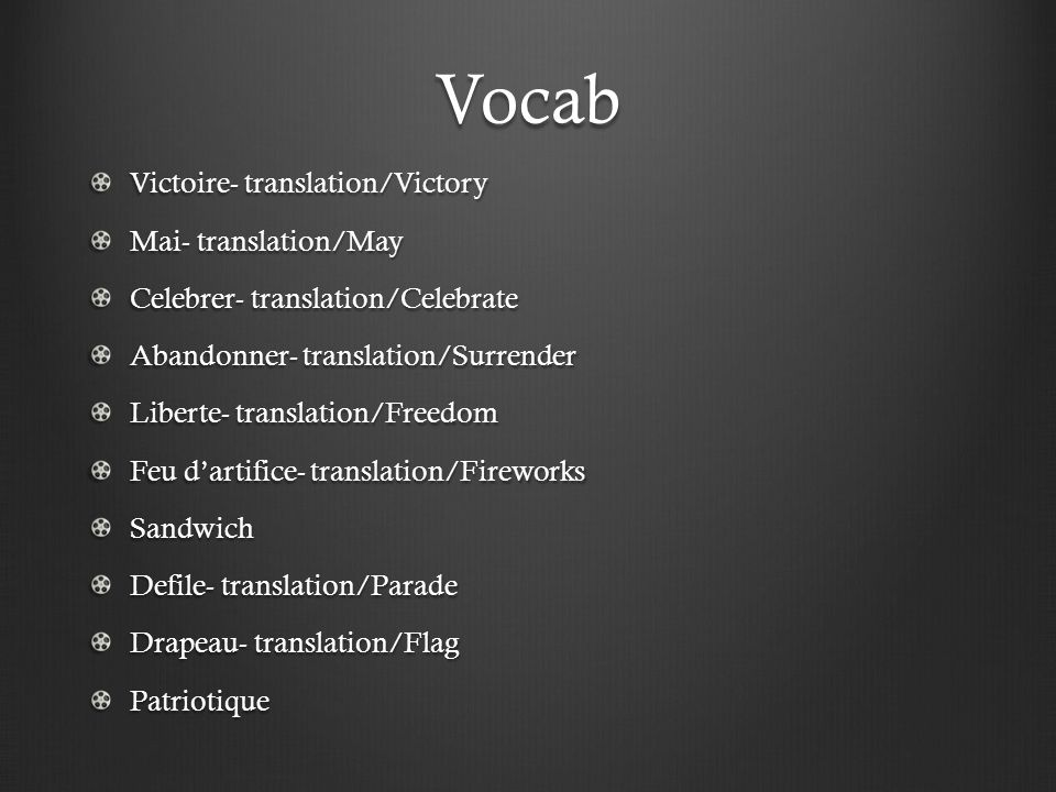 Vocab Victoire- translation/Victory Mai- translation/May Celebrer- translation/Celebrate Abandonner- translation/Surrender Liberte- translation/Freedo