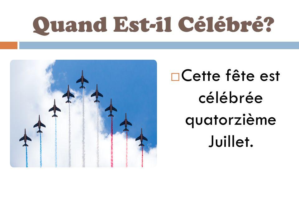 Quand Est-il Célébré  Cette fête est célébrée quatorzième Juillet.