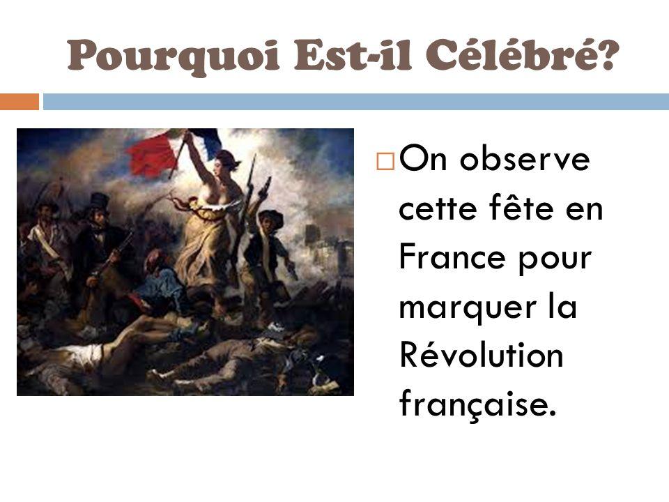Pourquoi Est-il Célébré?  On observe cette fête en France pour marquer la Révolution française.