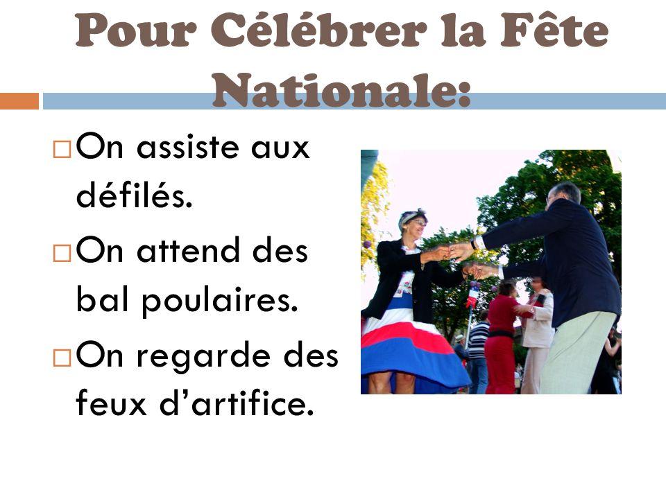 Pour Célébrer la Fête Nationale:  On assiste aux défilés.