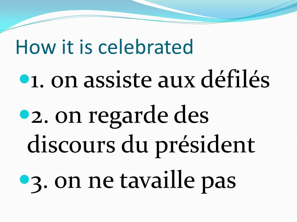 How it is celebrated 1. on assiste aux défilés 2.