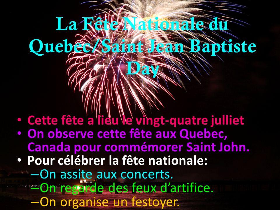 La Fête Nationale du Quebec/Saint Jean Baptiste Da y Cette fête a lieu le vingt-quatre julliet On observe cette fête aux Quebec, Canada pour commémorer Saint John.