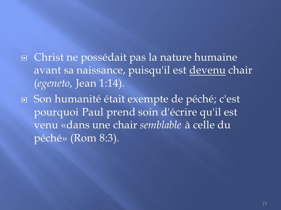  Christ ne possédait pas la nature humaine avant sa naissance, puisqu il est devenu chair ( egeneto, Jean 1:14).
