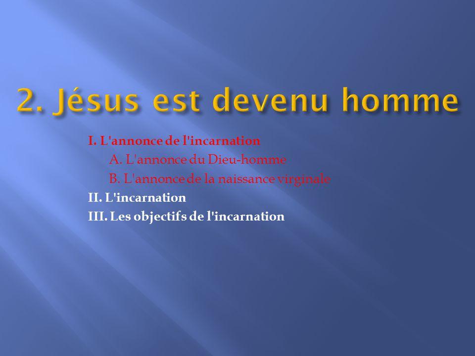 I.L annonce de l incarnation A. L annonce du Dieu-homme B.