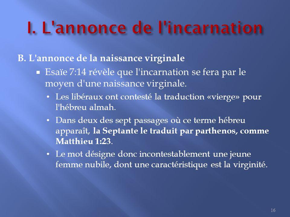 B. L'annonce de la naissance virginale  Esaïe 7:14 révèle que l'incarnation se fera par le moyen d'une naissance virginale. Les libéraux ont contesté