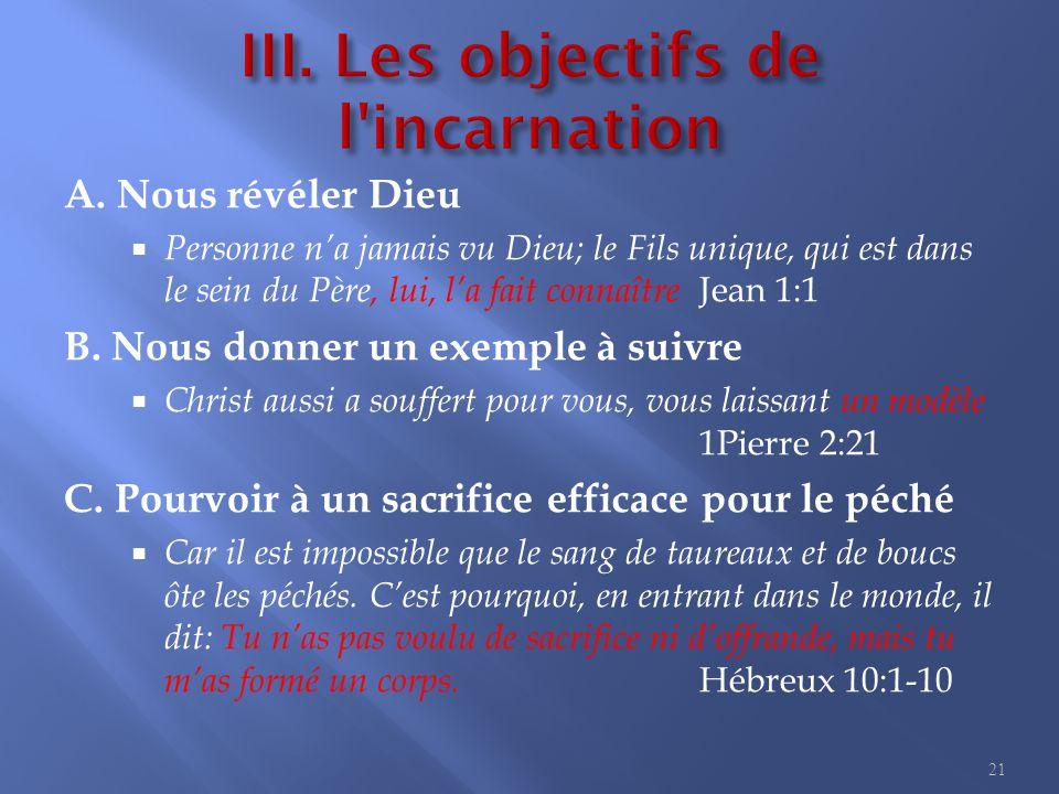 A. Nous révéler Dieu  Personne n'a jamais vu Dieu; le Fils unique, qui est dans le sein du Père, lui, l'a fait connaître Jean 1:1 B. Nous donner un e