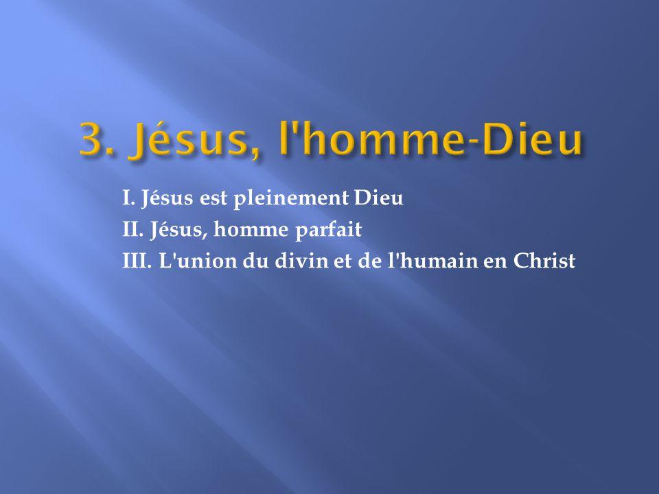 I.Jésus est pleinement Dieu II. Jésus, homme parfait III.