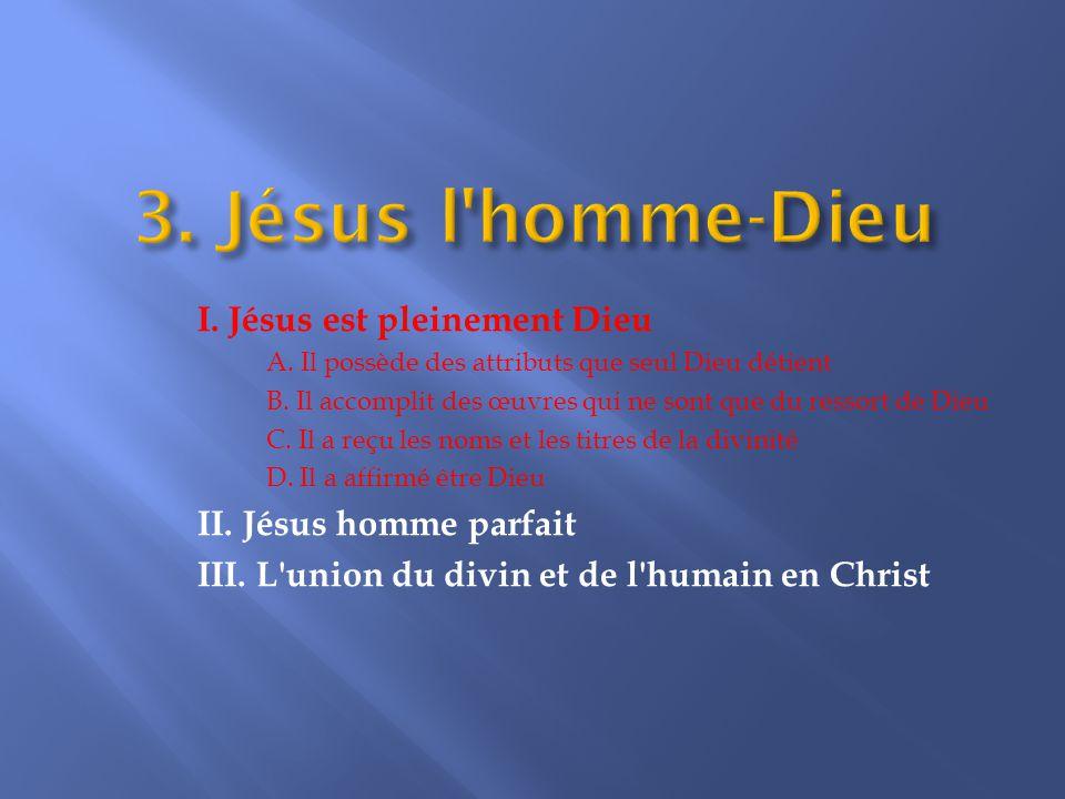 I.Jésus est pleinement Dieu A. Il possède des attributs que seul Dieu détient B.