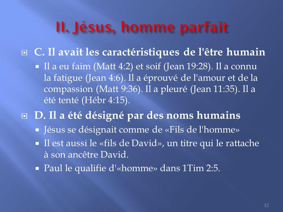  C.Il avait les caractéristiques de l être humain  Il a eu faim (Matt 4:2) et soif (Jean 19:28).