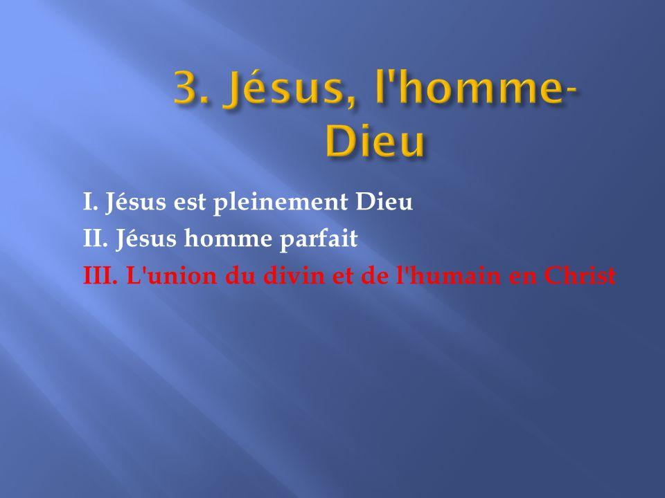 I. Jésus est pleinement Dieu II. Jésus homme parfait III. L union du divin et de l humain en Christ