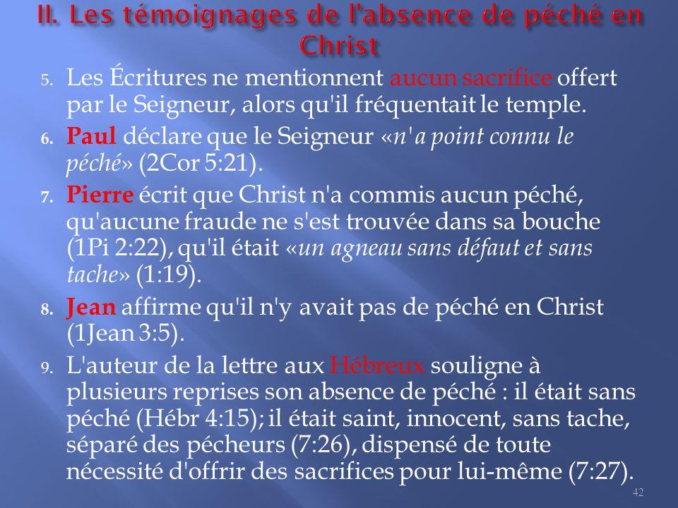 5. Les Écritures ne mentionnent aucun sacrifice offert par le Seigneur, alors qu'il fréquentait le temple. 6. Paul déclare que le Seigneur « n'a point