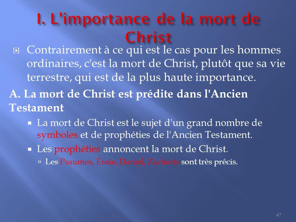  Contrairement à ce qui est le cas pour les hommes ordinaires, c est la mort de Christ, plutôt que sa vie terrestre, qui est de la plus haute importance.
