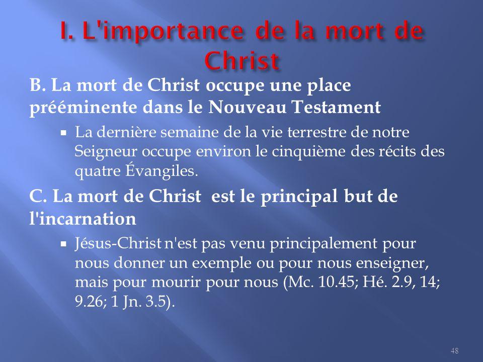 B. La mort de Christ occupe une place prééminente dans le Nouveau Testament  La dernière semaine de la vie terrestre de notre Seigneur occupe environ