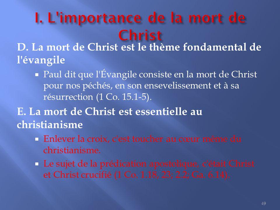D. La mort de Christ est le thème fondamental de l'évangile  Paul dit que l'Évangile consiste en la mort de Christ pour nos péchés, en son enseveliss
