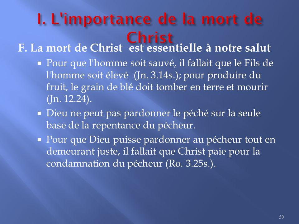 F. La mort de Christ est essentielle à notre salut  Pour que l'homme soit sauvé, il fallait que le Fils de l'homme soit élevé (Jn. 3.14s.); pour prod