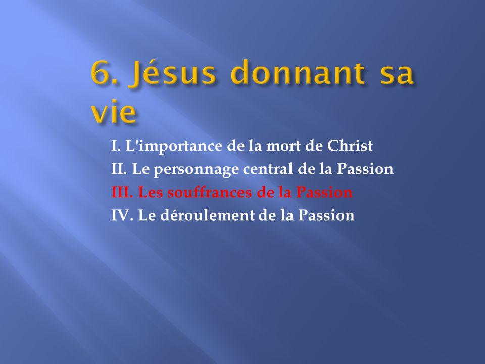 I.L importance de la mort de Christ II. Le personnage central de la Passion III.