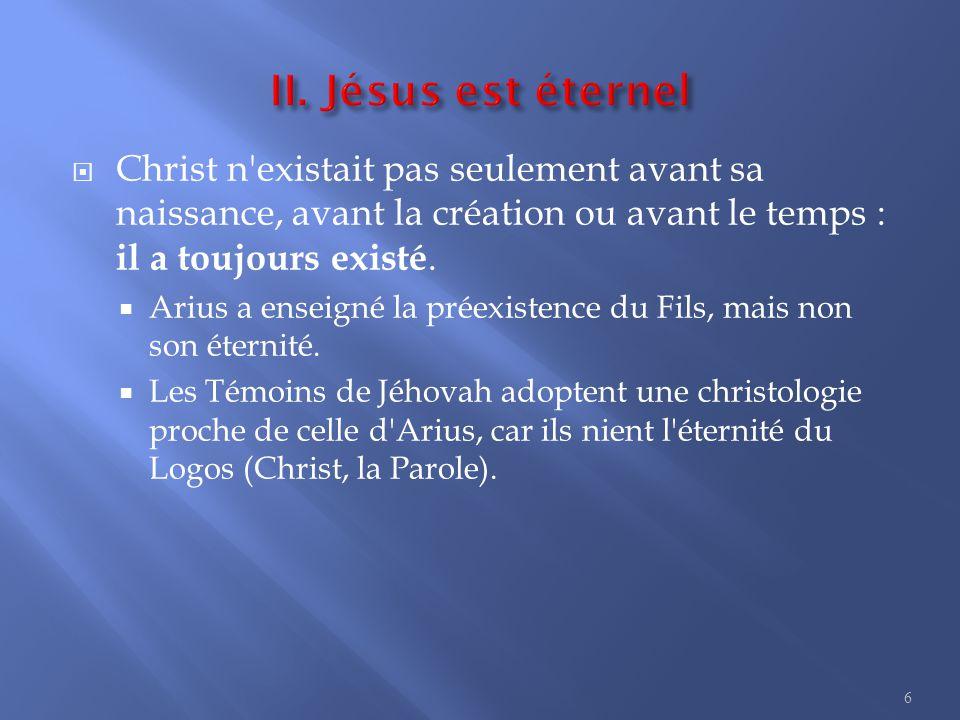  Christ n existait pas seulement avant sa naissance, avant la création ou avant le temps : il a toujours existé.