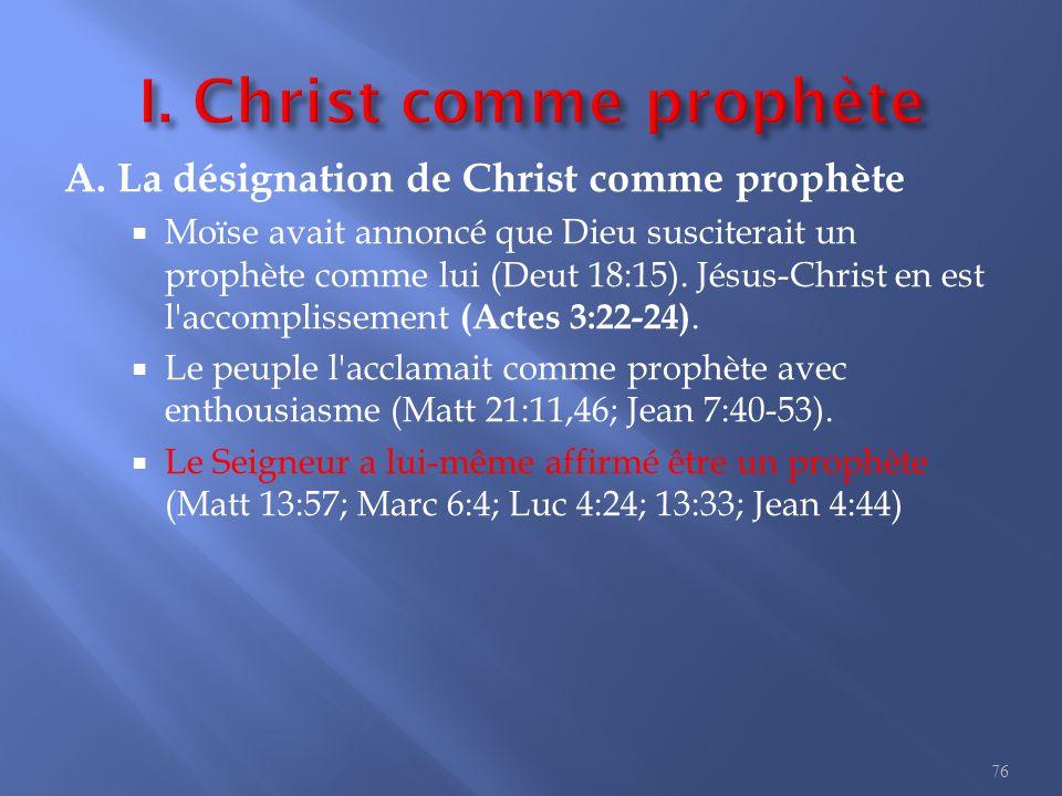 A. La désignation de Christ comme prophète  Moïse avait annoncé que Dieu susciterait un prophète comme lui (Deut 18:15). Jésus-Christ en est l'accomp